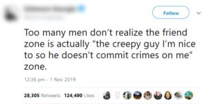 """""""Teveel mannen begrijpen niet dat de friend zone eigenlijk de 'Engerd tegen wie ik aardig doe zodat hij geen misdaden op me doet'-zone is."""""""